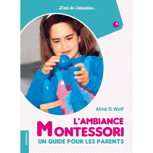 L'ambiance Montessori, un guide pour les parents